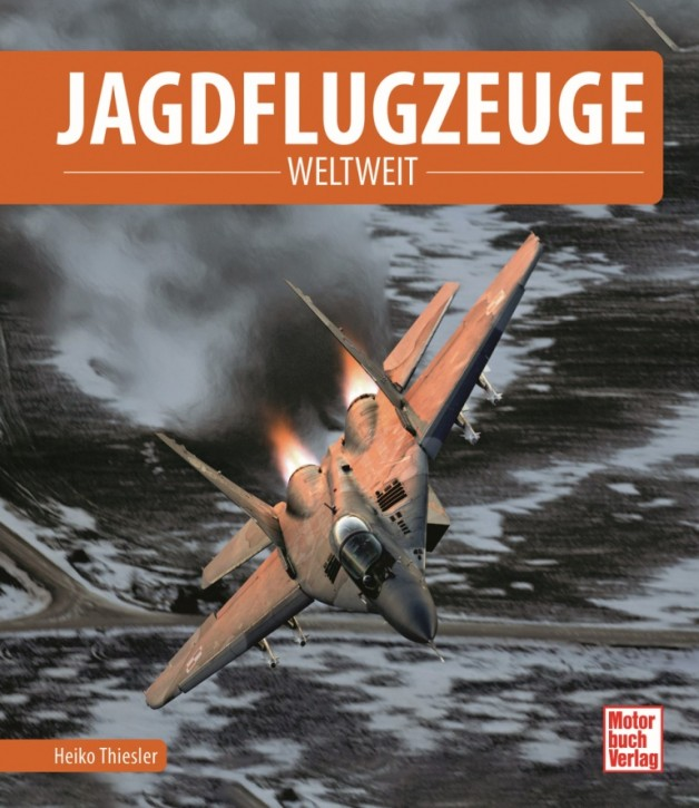 Thiesler, Heiko: Jagdflugzeuge - Weltweit