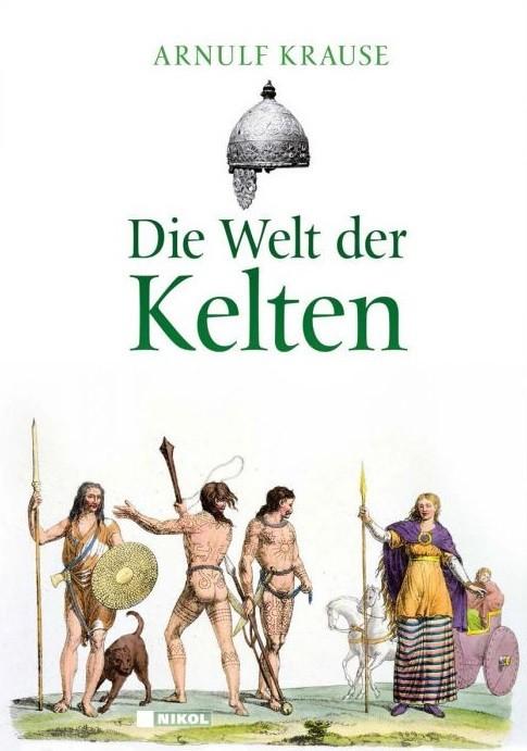 Krause, Arnulf: Die Welt der Kelten