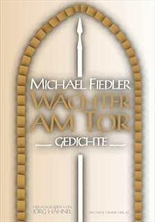 Fiedler, Michael: Wächter am Tor - Gedichte.