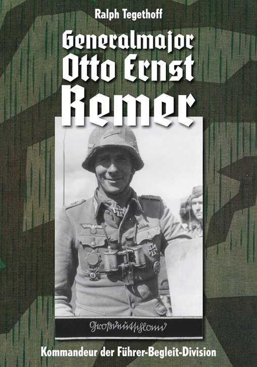 Tegethoff, Ralph: Generalmajor Otto Ernst Remer