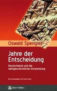 Spengler, Oswald: Jahre der Entscheidung