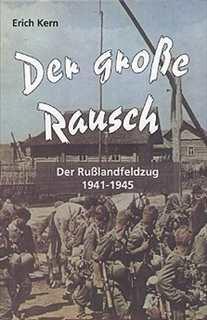 Kern, Erich: Der große Rausch - Der Rußlandfeldzug