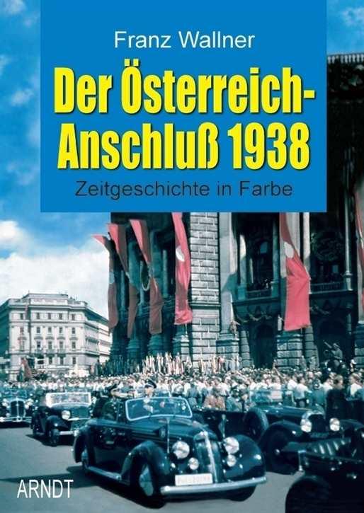 Wallner, Franz: Der Österreich-Anschluß 1938
