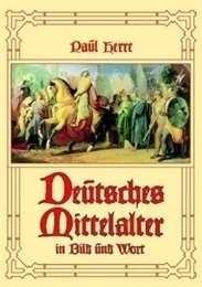 Herre, P.: Deutsches Mittelalter in Bild und Wort