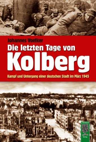 Voelker, Johannes: Die letzten Tage von Kolberg