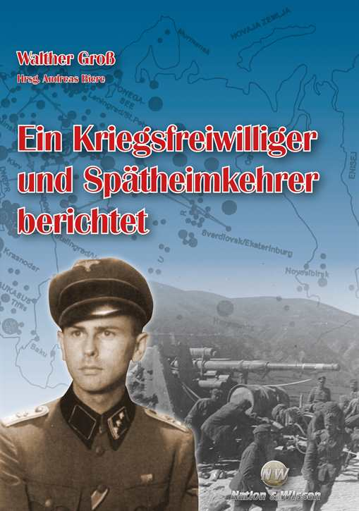 Groß, Walther: Ein Kriegsfreiwilliger und Spätheimkehrer berichtet