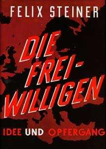 Steiner, Felix: Die Freiwilligen der Waffen-SS