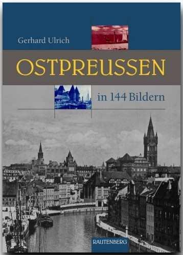 Ulrich, Gerhard: Ostpreußen in 144 Bildern
