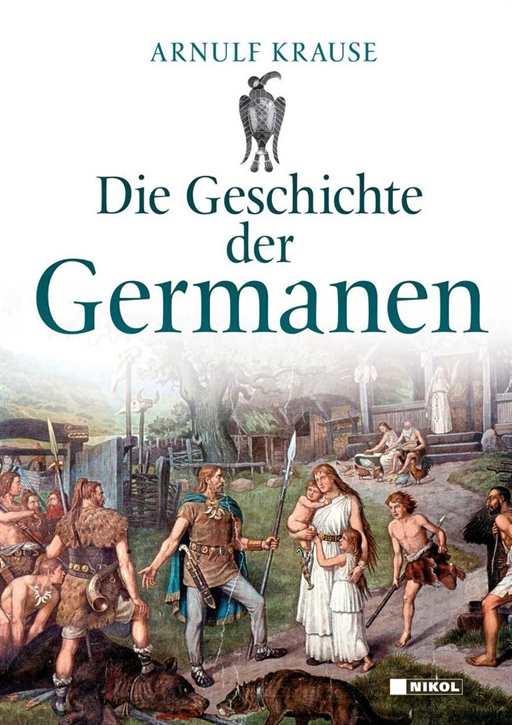 Krause, Arnulf: Die Geschichte der Germanen