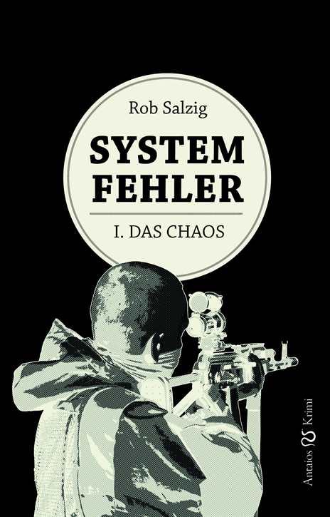 Salzig, Rob: Systemfehler - I. Das Chaos