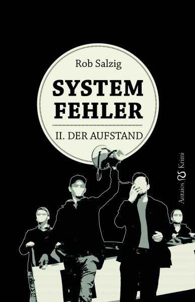 Salzig, Rob: Systemfehler - II. Der Aufstand