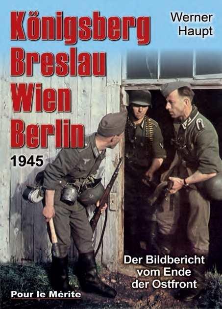 Haupt, Werner: Königsberg, Breslau,Wien, Berlin 45