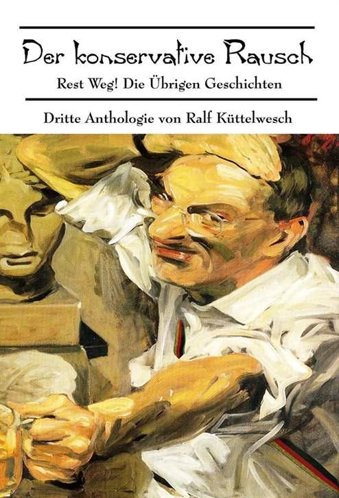Küttelwesch, Ralf: Der konservative Rausch, Bd. 3