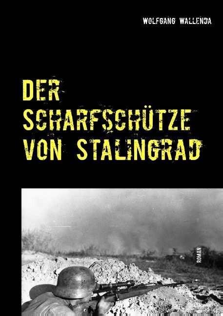Wallenda, W.: Der Scharfschütze von Stalingrad