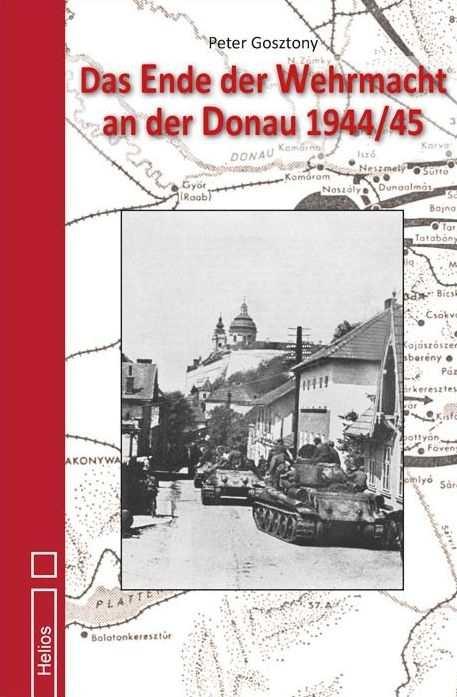 Gosztony: Das Ende d. Wehrmacht an der Donau 44/45