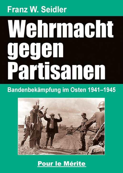 Seidler, Franz: Die Wehrmacht im Partisanenkrieg