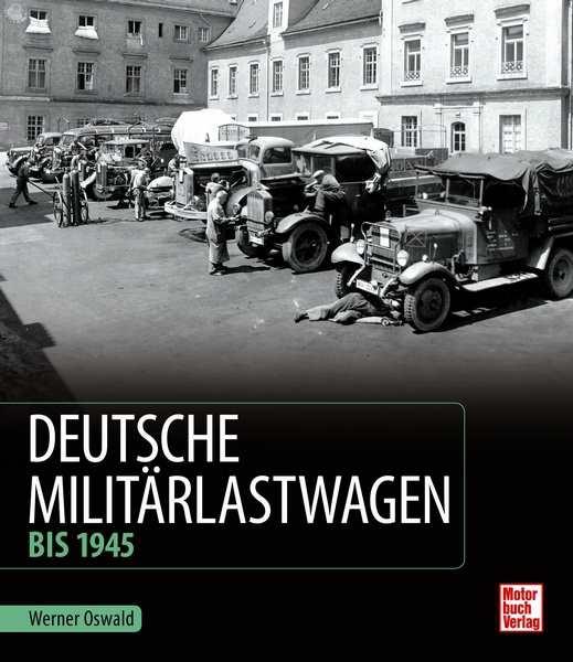 Oswald, W.: Deutsche Militärlastwagen - Bis 1945
