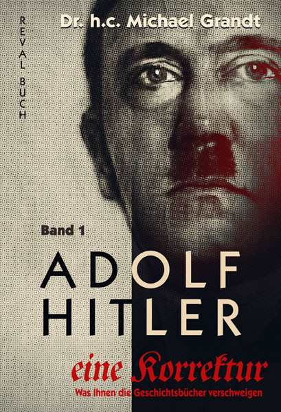 Grandt, M.: Adolf Hitler – eine Korrektur Band 1