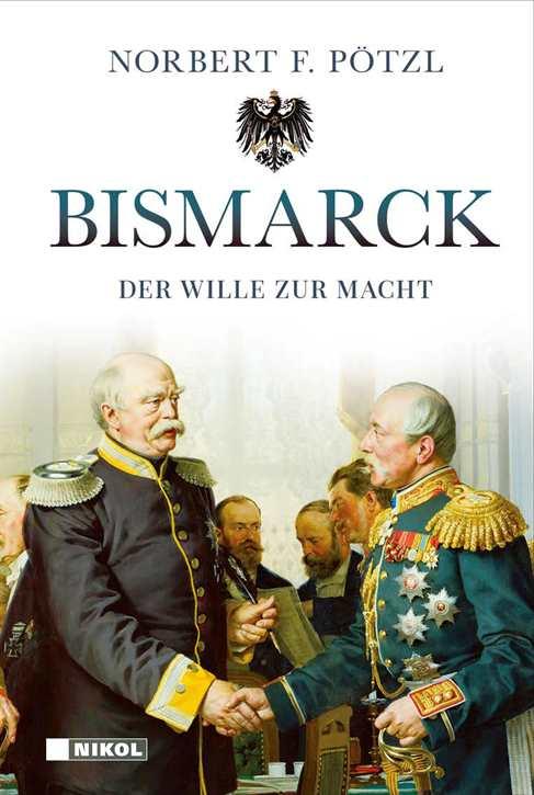 Pötzl, Norbert F.: Bismarck - Der Wille zur Macht