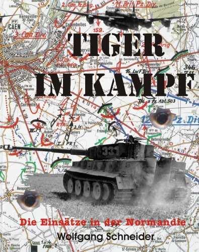 Schneider, W.: Tiger im Kampf - Einsätze Normandie