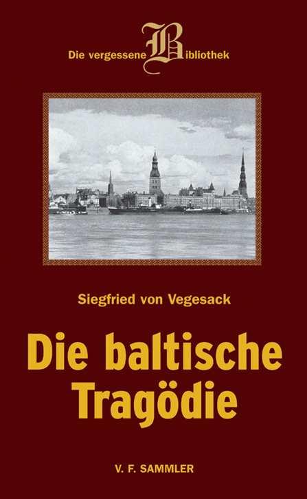 Vegesack, Siegfried von: Die baltische Tragödie