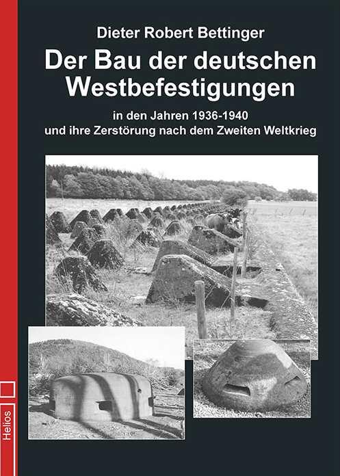 Bettinger: Der Bau der deutschen Westbefestigungen