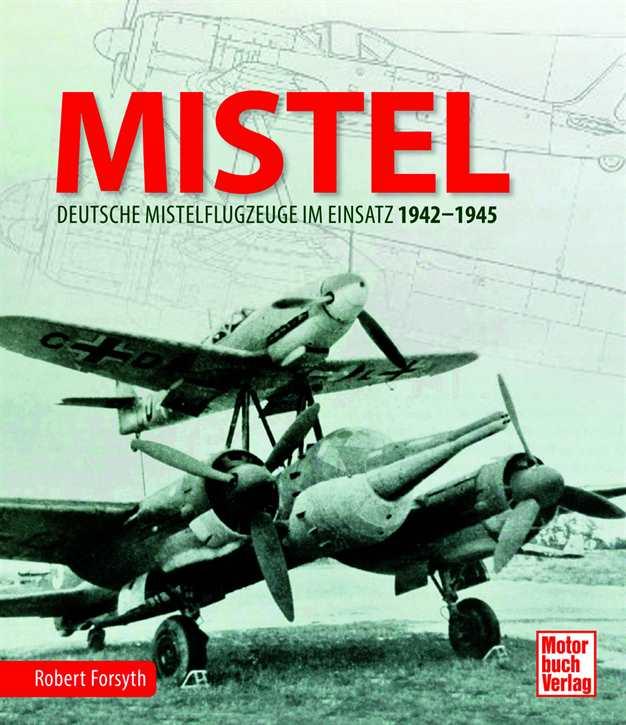 Forsyth, Robert: MISTEL - Deutsche Mistelflugzeuge