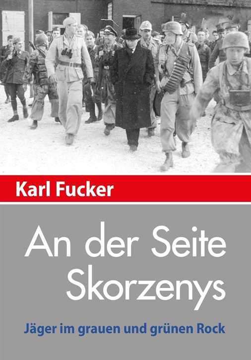 Fucker, Karl: An der Seite Skorzenys