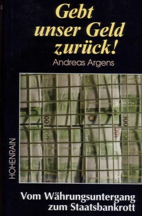 Argens, Andreas: Gebt unser Geld zurück!