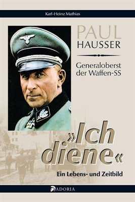 """Mathias, Karl Heinz: Paul Hausser - """"Ich diene"""""""