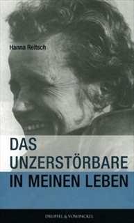 Reitsch, Hanna: Das Unzerstörbare in meinem Leben