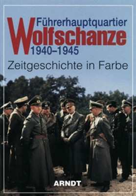Führerhauptquartier Wolfschanze 1940 - 1945
