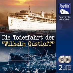"""Die Todesfahrt der """"Wilhelm Gustloff"""", Hörbuch"""