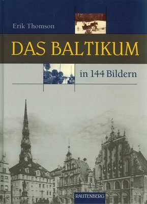 Thomson, Erik: Baltikum - Heimat in 144 Bildern