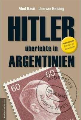 Basti, Abel / Helsing, Jan van: Hitler überlebte..