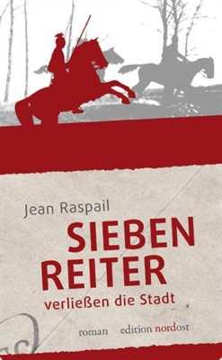 Raspail, Jean: Sieben Reiter verließen die Stadt