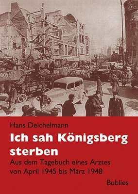 Deichelmann, Hans: Ich sah Königsberg sterben
