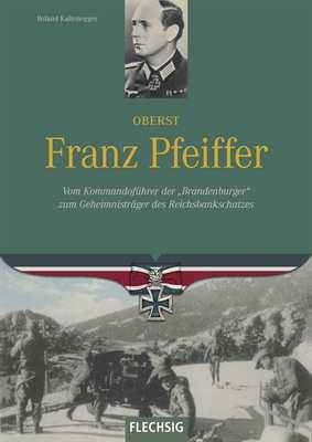Kaltenegger, Roland: Oberst Franz Pfeiffer