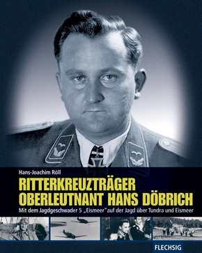 Röll, Hans-Joachim: Ritterkreuzträger Hans Döbrich