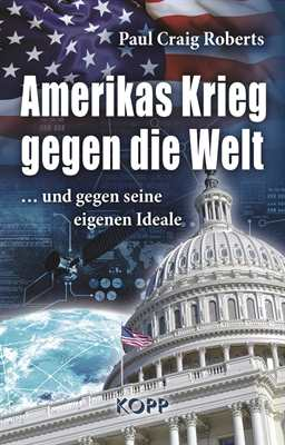 Roberts, Paul Craig: Amerikas Krieg gegen die Welt