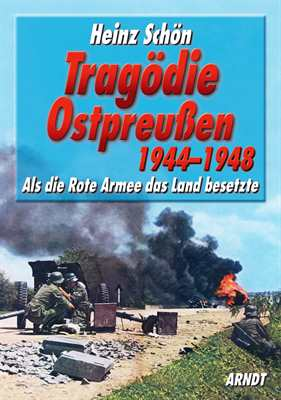 Schön, Heinz: Tragödie Ostpreußen 1944–1948