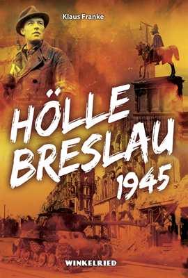 Franke, Klaus: Hölle Breslau 1945