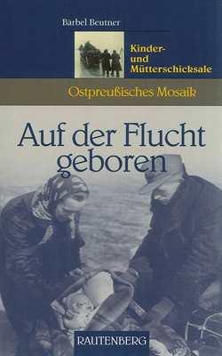 Beutner, Bärbel: Auf der Flucht geboren
