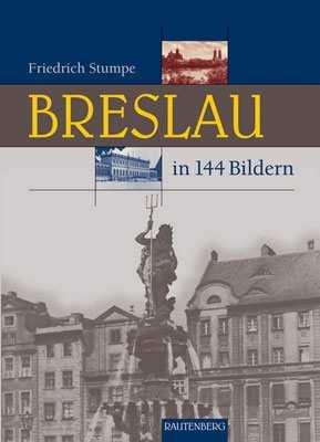 Stumpe, Friedrich: Breslau - Heimat in 144 Bildern