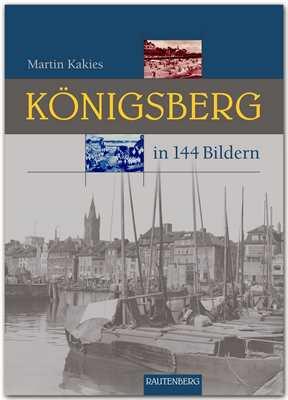 Kakies, Martin: Königsberg  in 144 Bildern