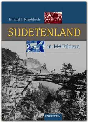 Knobloch, Erhard: Sudetenland in 144 Bildern