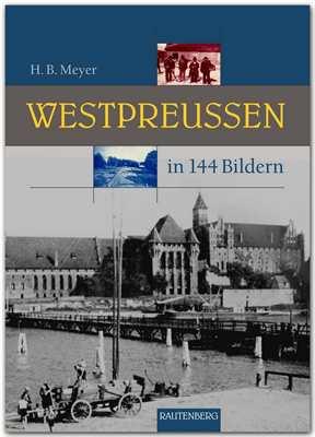 Meyer, Hans: Westpreußen in 144 Bildern