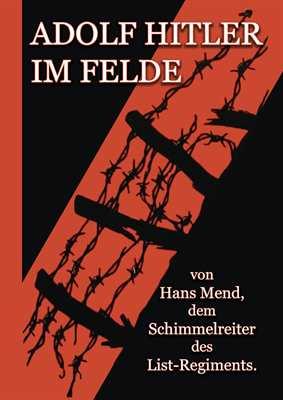 Mend, Hans: Adolf Hitler im Felde