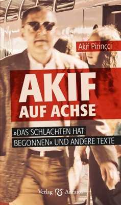 Pirinçci, Akif: Akif auf Achse