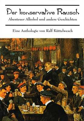 Küttelwesch, Ralf: Der konservative Rausch, Bd. I